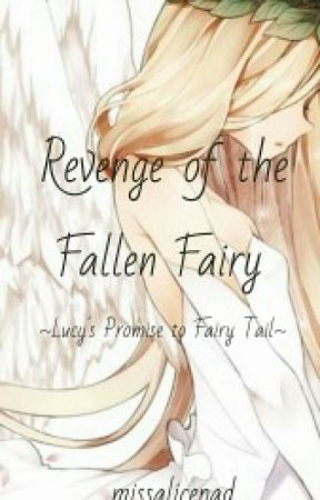 *REWRITING* Fairy Tail: Revenge of The Fallen Fairy by missalicepad