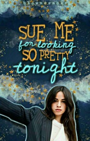 sue me (for looking so pretty tonight) by blowmesmoke
