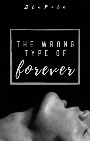 The Wrong Type of Forever by Blu_Fate