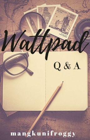 Wattpad Q&A by mangkunifroggy