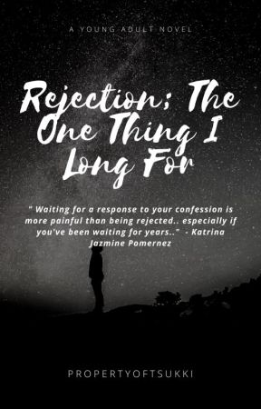 Rejection; The One Thing I Long For by PropertyOfTsukki