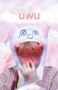 「uwu」- ChangLix ッ🍭 cover