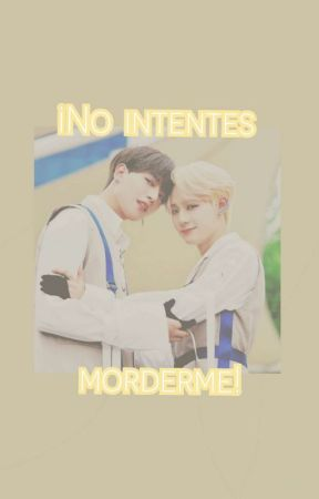 ¡No Intentes Morderme! {YoungWoong} by ByunRi04