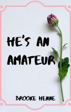 He's an Amateur by xNaviTheFairyx