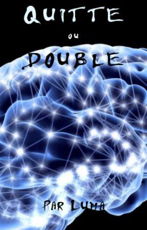 Quitte ou double (version roman NaNoWriMo2019) by Luma_az