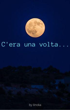 C'era Una Volta... by ilinoka