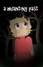 a haunting past by kowaretoakan
