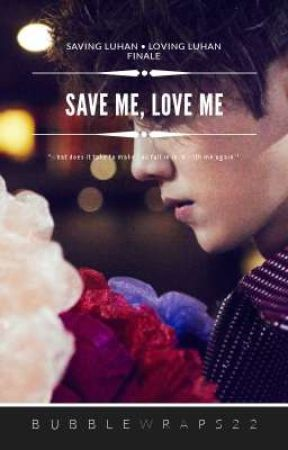 Save Me, Love Me (Luhan Fanfic) by bubblewraps22