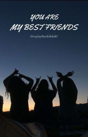 YOU ARE MY BEST FRIEND[Slow Update] by Marifahifah7