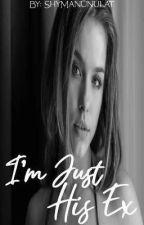 Book 1: I'm Just His Ex by ShyManunulat