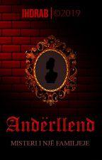 Andërllend (Misteri i një familjeje) by Ihdrab