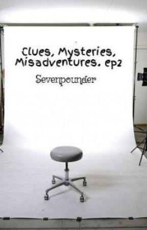 Clues, Mysteries, Misadventures. ep2 by Se7enpounder