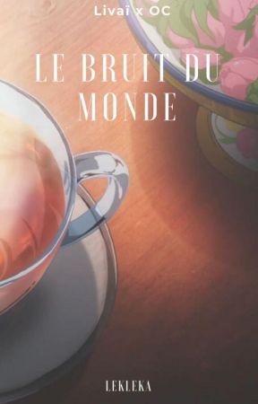 Le bruit du monde (Livaï x OC) by LekLeka