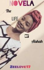 The Life Of Aishah✓ by Zeelove17