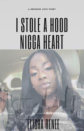 I Stole A Hood Nigga Heart by ElishaaaaReneeee
