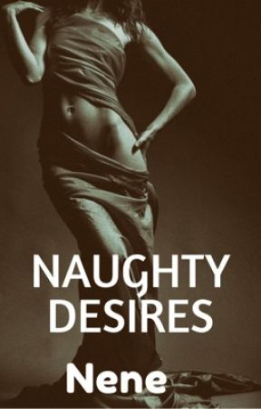 Naughty Desires by authornene