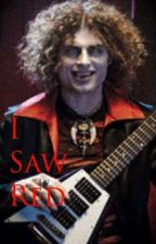 I Saw Red  by PeaceAndDestruction