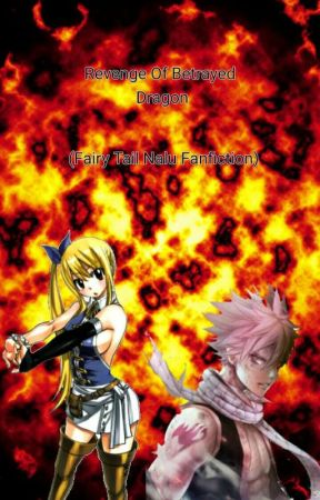 Revenge Of The Betrayed Dragon (Fairy Tail Nalu Fanfic) by BrunoMari155
