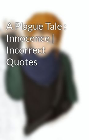 A Plague Tale : Innocence | Incorrect Quotes by Melie_The_Fury