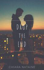 Drop the end | Terminé ✔ par Nataineauteure