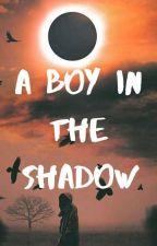 A Boy In The Shadow by _Fallen_Angel_4122