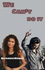 We can't do it(H.S✓) by Louissbabee