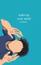 make up your mind  by sssadora