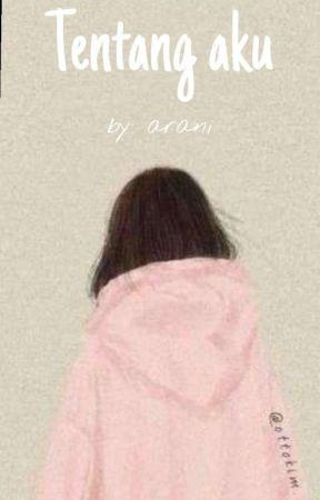 Tentang Aku |End| by ara_arani