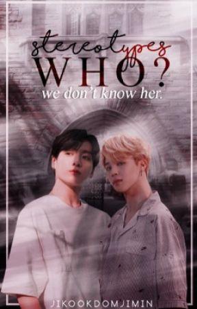 STEREOTYPES WHO? WE DON'T KNOW HER~ JIKOOK FF by GgukieBabyBoyCutie
