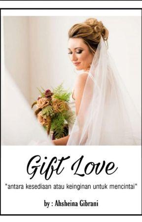 Gift Love (COMPLETE) by Ahsheina