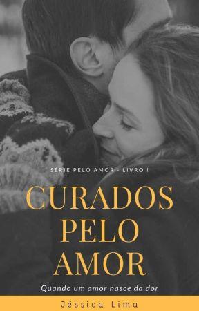 Curados pelo amor - REPOSTAGEM by JessicaLima27