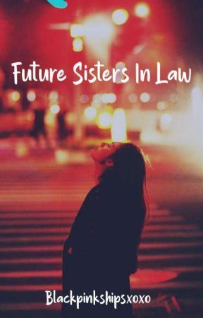 Future Sisters In Law (Chaesoo fanfic) HIATUS by Blackpinkshipsxoxo