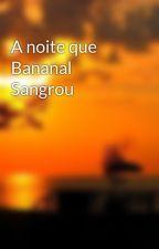 A noite que Bananal Sangrou by RAFAELCANEVES