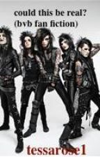 could this be real? (bvb fan fiction) by tessarose1
