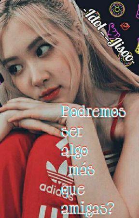 """""""Podremos Ser Algo Más Que Amigas?"""" [IMAGINA CON ROSÉ] by -Idol__Jisoo-"""
