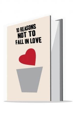 10 Reasons Not to Fall in Love: Book Extension by BadLuck