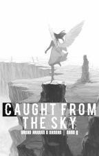 ||Caught From The Sky|| BC x Reader || BOOK 2 || by melodichii