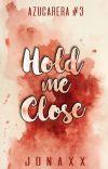 Hold Me Close (Azucarera Series #3) cover