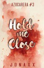 Hold Me Close (Azucarera Series #3) by jonaxx