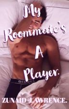 My Roommates A Player - Completed by Zunaid_Lawrence