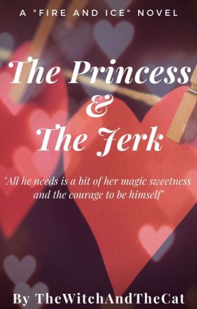 "The Princess & The Jerk (Fifth Book of ""Fire and Ice"" Series) by TheWitchAndTheCat"