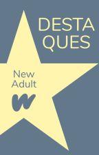 Destaques de New Adult by WattpadNewAdultLP
