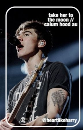 take her to the moon // calum hood au by heartlikeharry