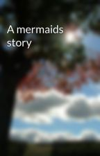 A mermaids story by thewrither