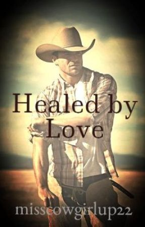 Healed by Love (On Hold) by misscowgirlup22