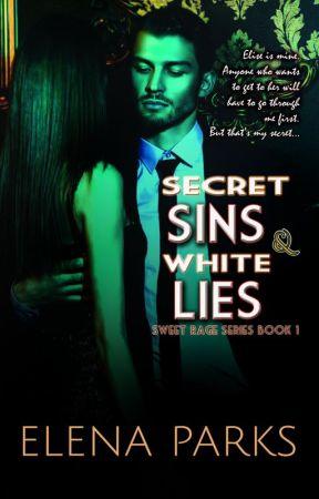 Secret Sins & White Lies: Book One of the Sweet Rage Series by ElenaYsabelParks