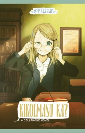 kikoemasu ka?   a cellphone novel [very slow updates] by mysticalchips