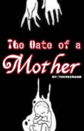 The Hate of a Mother  by ThxnderWar