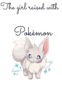 The girl raised with Pokémon (a Pokémon trainers x child reader)  cover