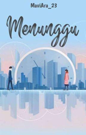 MENUNGGU [ On Going ] by MaviAra_23